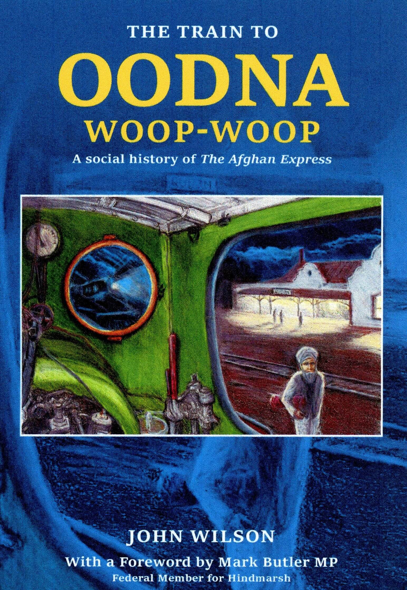 The Train to Oodna-woop-woop - The story of The Ghan